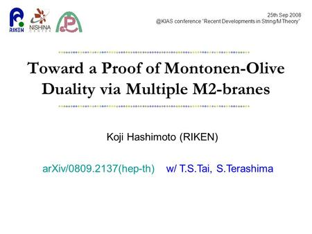 "Toward a Proof of Montonen-Olive Duality via Multiple M2-branes Koji Hashimoto (RIKEN) 25th Sep conference ""Recent Developments in String/M."