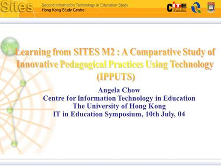 Angela Chow Centre for Information Technology in Education The University of Hong Kong IT in Education Symposium, 10th July, 04.