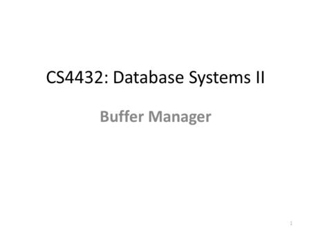 CS4432: Database Systems II Buffer Manager 1. 2 Covered in week 1.