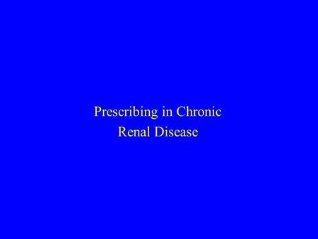 Prescribing in Chronic Renal Disease. Who has chronic renal disease (CKD)? CKD stages 1-V How common is it? Creatinine v GFR Basic Principles Scenarios.