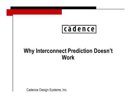 Cadence Design Systems, Inc. Why Interconnect Prediction Doesn't Work.