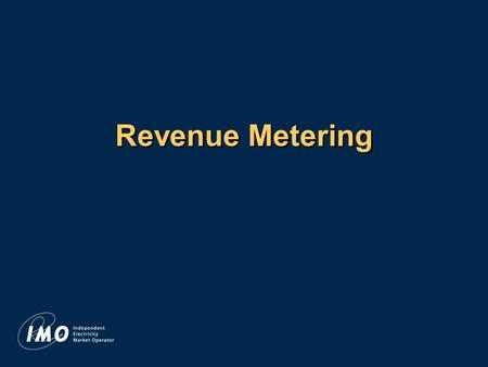 Revenue Metering. 2 The Settlements Process Transfer Funds $ $ Invoice Participants Reconcile Markets Gather and Process Metering Data.