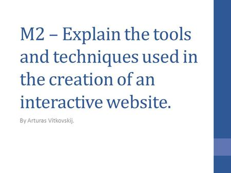 M2 – Explain the tools and techniques used in the creation of an interactive website. By Arturas Vitkovskij.