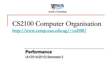 CS2100 Computer Organisation   Performance (AY2014/2015) Semester 2.
