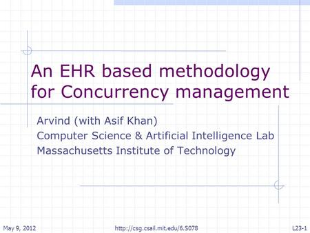 An EHR based methodology for Concurrency management Arvind (with Asif Khan) Computer Science & Artificial Intelligence Lab Massachusetts Institute of Technology.