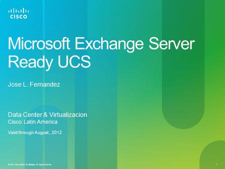 © 2010 Cisco and/or its affiliates. All rights reserved. 1 Microsoft Exchange Server Ready UCS Data Center & Virtualizacion Cisco Latin America Valid through.