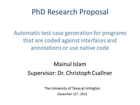 Automatic test case generation for programs that are coded against interfaces and annotations or use native code Mainul Islam Supervisor: Dr. Christoph.