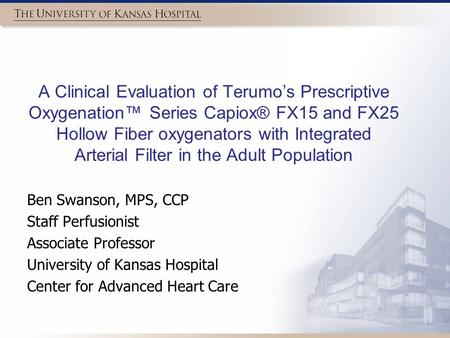 A Clinical Evaluation of Terumo's Prescriptive Oxygenation™ Series Capiox® FX15 and FX25 Hollow Fiber oxygenators with Integrated Arterial Filter in the.