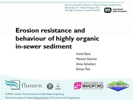Irene Seco Manuel Gómez Alma Schellart Simon Tait Erosion resistance and behaviour of highly organic in-sewer sediment 7th International Conference on.
