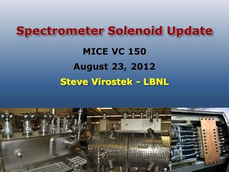 Spectrometer Solenoid Update Steve Virostek - LBNL MICE VC 150 August 23, 2012.