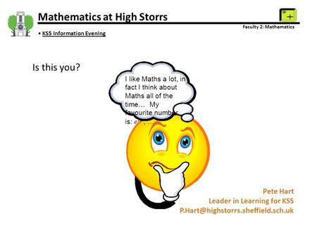 Mathematics at High Storrs Faculty 2: Mathematics KS5 Information Evening Pete Hart Leader in Learning for KS5 Is this.