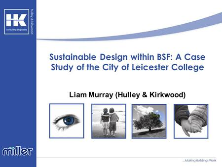 Sustainable Design within BSF: A Case Study of the City of Leicester College Liam Murray (Hulley & Kirkwood)