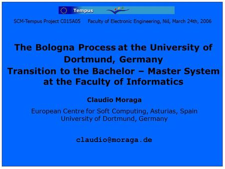 SCM-Tempus Project C015A05 Faculty of Electronic Engineering, Niš, March 24th, 2006 The Bologna Process at the University of Dortmund, Germany Transition.
