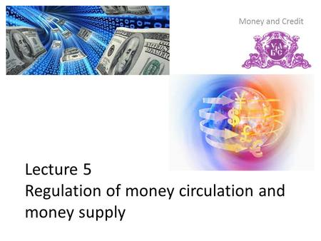 Lecture 5 Regulation of money circulation and money supply