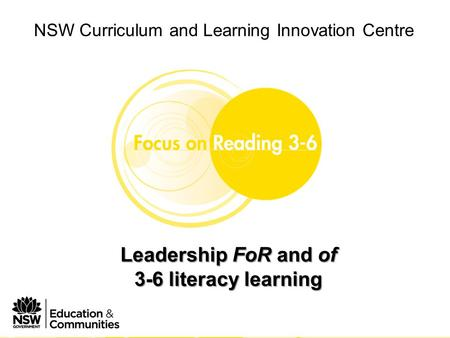 NSW Curriculum and Learning Innovation Centre Phase 1 Module 2 Leading FoR 3-6 in your school NSW Curriculum and Learning Innovation Centre Leadership.