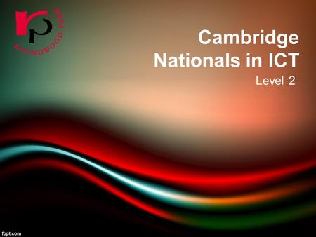 Level 2 Cambridge Nationals in ICT. ICT Pathway 3hrs a week Two routes you can take one being Cambridge Nationals and the other being GCSE Computing You.
