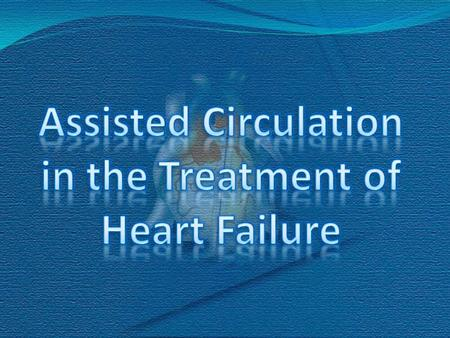 Assisted Circulation MEDICAL MEDICAL  Drugs  EECP MECHANICAL  IABP ( Introaortic balloon pump)  VAD (Ventricular assist device)
