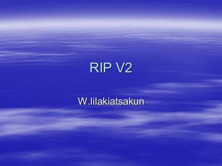 RIP V2 W.lilakiatsakun.  RFC 2453 (obsoletes –RFC 1723 /1388)  Extension of RIP v1 (Classful routing protocol)  Classless routing protocol –VLSM is.