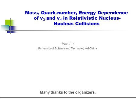Mass, Quark-number, Energy Dependence of v 2 and v 4 in Relativistic Nucleus- Nucleus Collisions Yan Lu University of Science and Technology of China Many.