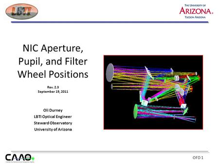 OFD 1 Oli Durney LBTI Optical Engineer Steward Observatory University of Arizona NIC Aperture, Pupil, and Filter Wheel Positions Rev. 2.3 September 19,