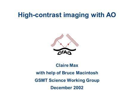 High-contrast imaging with AO Claire Max with help of Bruce Macintosh GSMT Science Working Group December 2002.