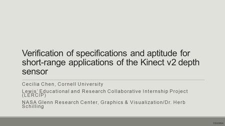 Verification of specifications and aptitude for short-range applications of the Kinect v2 depth sensor Cecilia Chen, Cornell University Lewis' Educational.