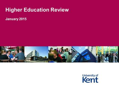 Higher Education Review January 2015. Higher Education Review – What is it? External Review of how effectively Kent manages: Academic Standards Quality.