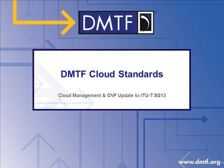 DMTF Cloud Standards Cloud Management & OVF Update to ITU-T SG13.