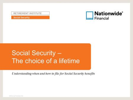 Social Security – The choice of a lifetime Understanding when and how to file for Social Security benefits NRM-12743AO-NX.