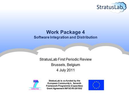 StratusLab is co-funded by the European Community's Seventh Framework Programme (Capacities) Grant Agreement INFSO-RI-261552 Work Package 4 Software Integration.