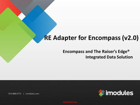 913.888.0772 | imodules.com RE Adapter for Encompass (v2.0) Encompass and The Raiser's Edge® Integrated Data Solution CONFIDENTIAL.
