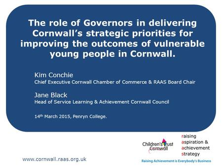 The role of Governors in delivering Cornwall's strategic priorities for improving the outcomes of vulnerable young people in Cornwall. Kim Conchie Chief.