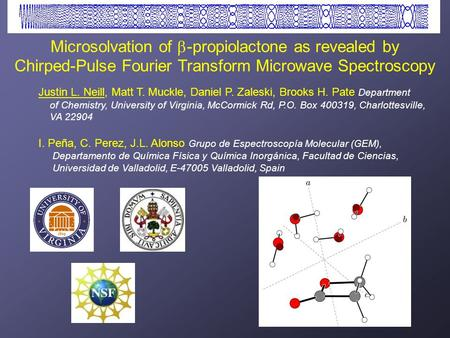 Microsolvation of  -propiolactone as revealed by Chirped-Pulse Fourier Transform Microwave Spectroscopy Justin L. Neill, Matt T. Muckle, Daniel P. Zaleski,