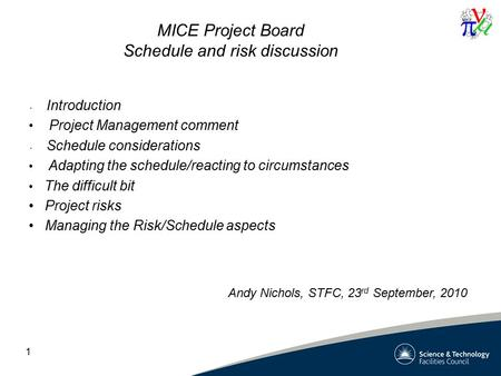1 MICE Project Board Schedule and risk discussion Introduction Project Management comment Schedule considerations Adapting the schedule/reacting to circumstances.