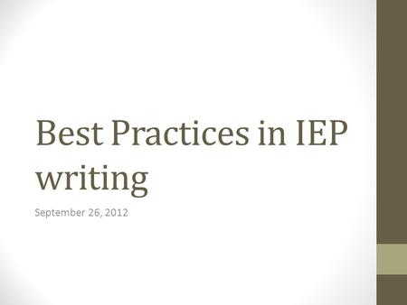 Best Practices in IEP writing September 26, 2012.