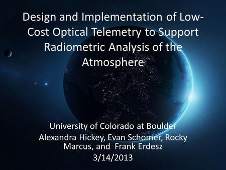 Design and Implementation of Low- Cost Optical Telemetry to Support Radiometric Analysis of the Atmosphere University of Colorado at Boulder Alexandra.