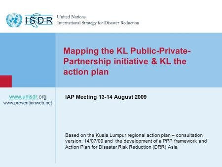 Based on the Kuala Lumpur regional action plan – consultation version: 14/07/09 and the development of a PPP framework and Action Plan for Disaster Risk.