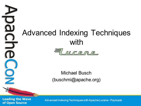 Advanced Indexing Techniques with Apache Lucene - Payloads Advanced Indexing Techniques with Michael Busch