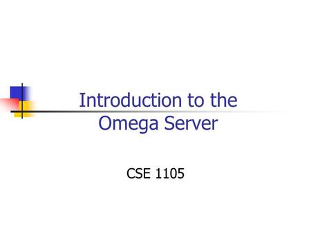 Introduction to the Omega Server CSE 1105. Overview Intro to Omega Basic Unix Command Files Directories Printing C and C++ compilers GNU Debugger.