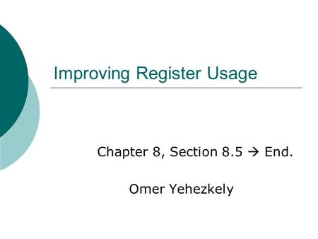 Improving Register Usage Chapter 8, Section 8.5  End. Omer Yehezkely.