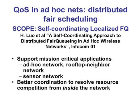"QoS in ad hoc nets: distributed fair scheduling SCOPE: Self-coordinating Localized FQ H. Luo et al ""A Self-Coordinating Approach to Distributed FairQueueing."