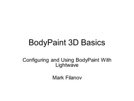 BodyPaint 3D Basics Configuring and Using BodyPaint With Lightwave Mark Filanov.