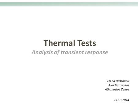 Thermal Tests Analysis of transient response 29.10.2014 Elena Daskalaki Alex Vamvakas Athanasios Zelios.