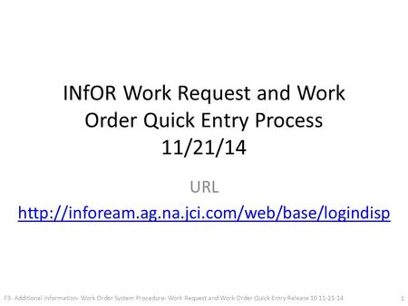 INfOR Work Request and Work Order Quick Entry Process 11/21/14 URL  F3- Additional Information- Work Order.