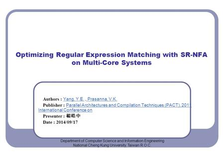 Optimizing Regular Expression Matching with SR-NFA on Multi-Core Systems Authors : Yang, Y.E., Prasanna, V.K. Yang, Y.E. Prasanna, V.K. Publisher : Parallel.