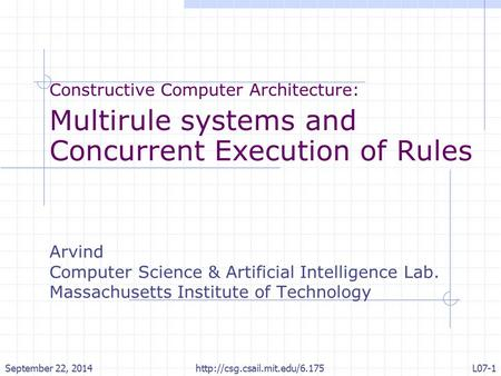 Constructive Computer Architecture: Multirule systems and Concurrent Execution of Rules Arvind Computer Science & Artificial Intelligence Lab. Massachusetts.