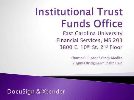 East Carolina University Financial Services, MS 203 3800 E. 10 th St. 2 nd Floor Sharon Cullipher * Cindy Modlin Virginia Bridgman * Shalin Hale.