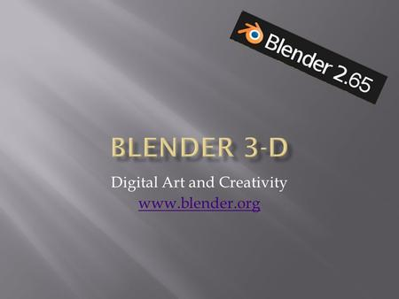 Digital Art and Creativity www.blender.org.  3D Image and Animation Software  Used to make Movies  Pixar  Dreamworks  Large and Complicated Program.