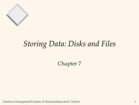 Database Management Systems, R. Ramakrishnan and J. Gehrke1 Storing Data: Disks and Files Chapter 7.