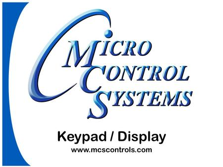 Keypad / Display www.mcscontrols.com. Keypad/Display Mounting 6 wire shielded cable 10' length 3 twisted pairs Keypad Three function keys Four directions.